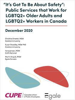 Report: It's Got to Be About Safety: Public Services that Work for LGBTQ2+ Older Adults and LGBTQ2+ Workers in Canada